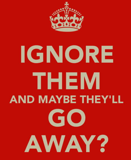 ignore-them-and-maybe-they-will-go-away