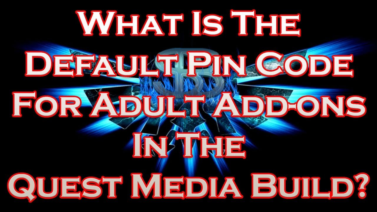 What Is The Default Pin Code For Adult Add-ons In The Quest Media Build?