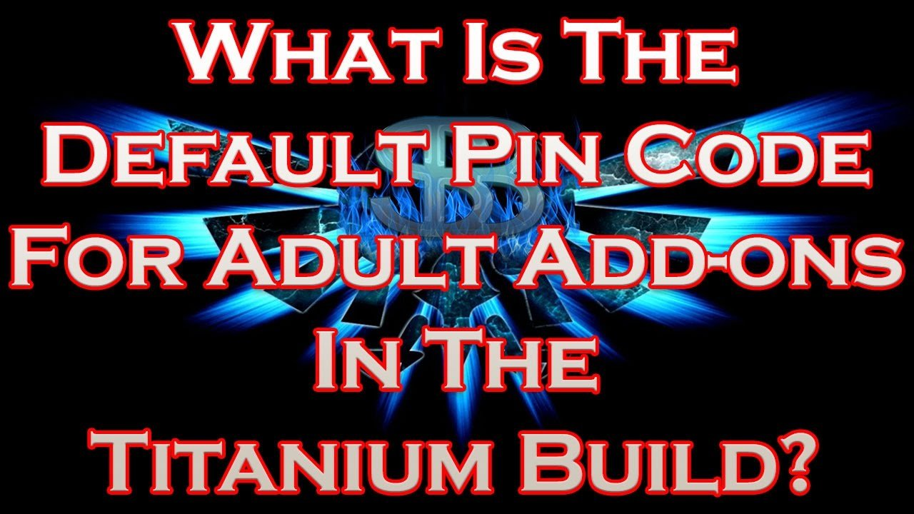 What Is The Default Pin Code For Adult Add-ons In The Titanium Build