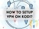How to Install VPN on Kodi