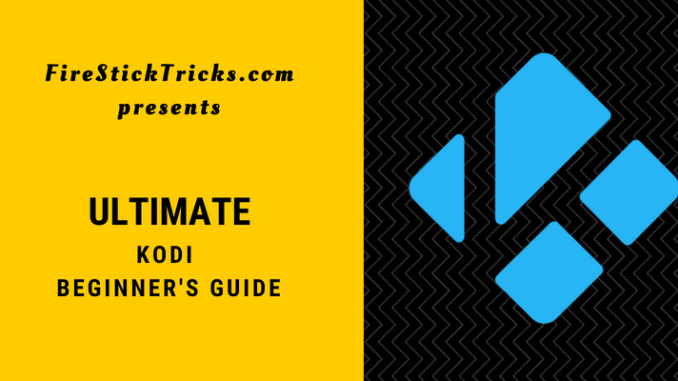 How to Use Kodi | Ultimate Beginner's Guide for Kodi (2018)