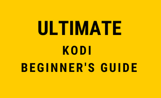 How to Use Kodi | Ultimate Beginner's Guide for Kodi (2018)