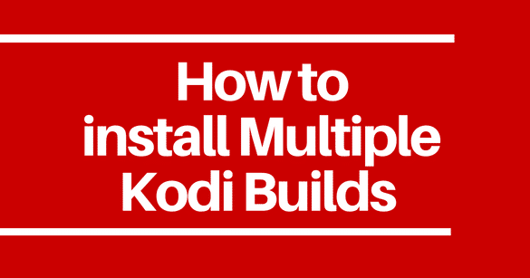 How to Install Multiple Kodi Builds on Amazon FireStick