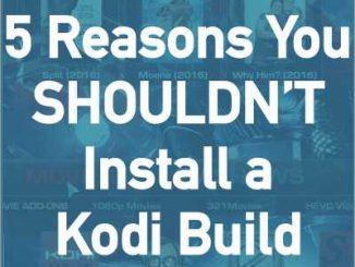 5 Reasons You Shouldn't Install a Kodi Build
