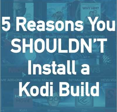 5 Reasons You Shouldn't Install a Kodi Build