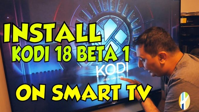 Install kodi 18 beta 1 in Android Smart TV - Husham com KODI