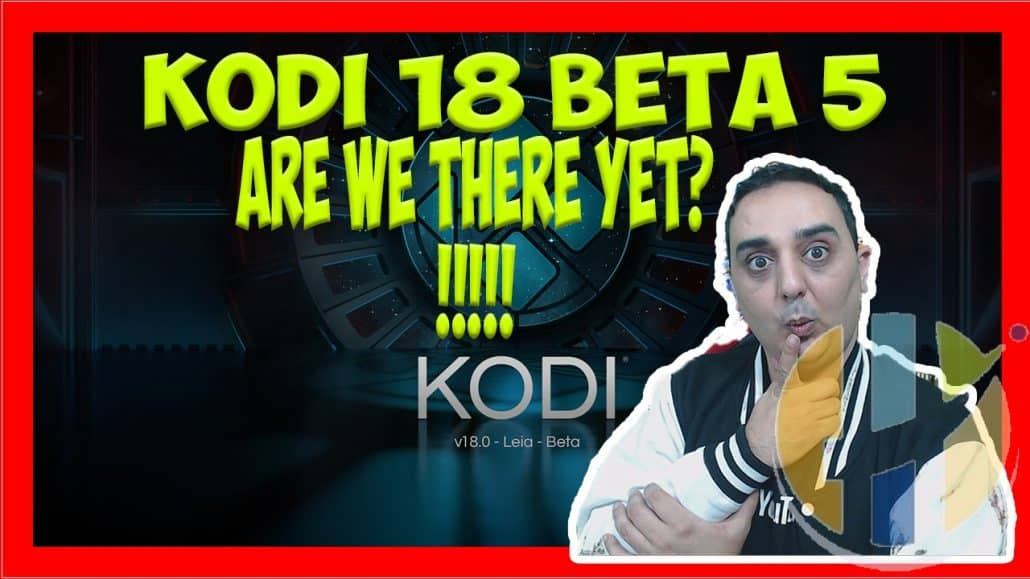 KODI 18 BETA 5 (Are We There Yet?!) - Download Links