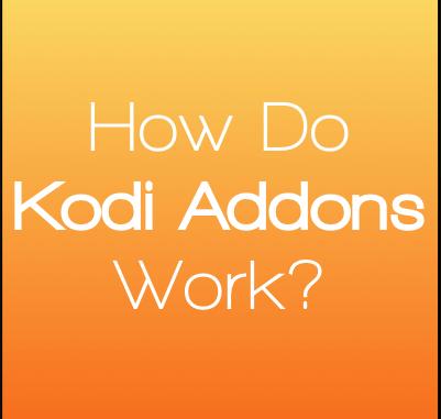 How Do Kodi Addons Work? Beginner's Guide to Content on Kodi