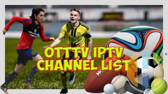 OTTTV Over The Top IPTV Channel List 09/01/2019 - Husham com