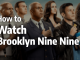 How to Watch Brooklyn Nine-Nine in 2019: Noice!