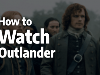 How to Watch Outlander Online in 2019: a Scottish Saga