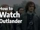 How to Watch Outlander Online in 2019: a Scottish Saga