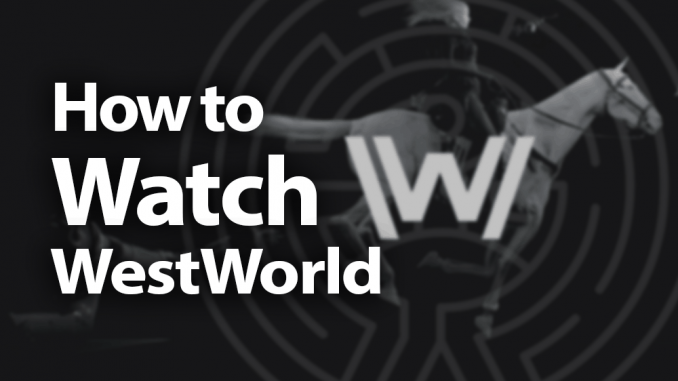 How to Watch Westworld Online in 2019: Toward a Robot Utopia