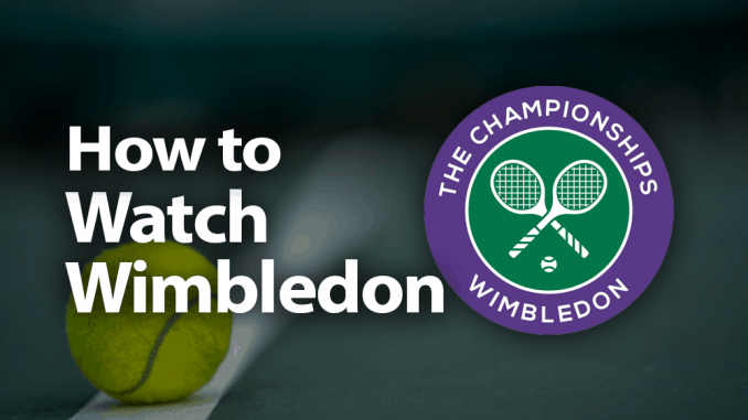 How to Watch Wimbledon 2019 Like Being on Centre Court