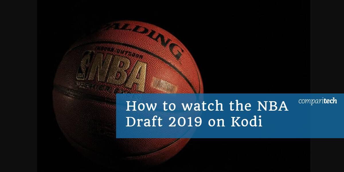 How to watch the NBA Draft 2019 on Kodi