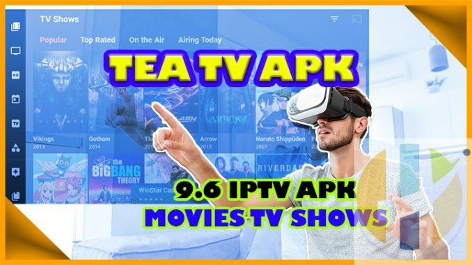 TEA TV APK 9 6 IPTV Stream Movies TV Shows with Android Firestick