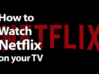 How to Watch Netflix on Your TV in 2019