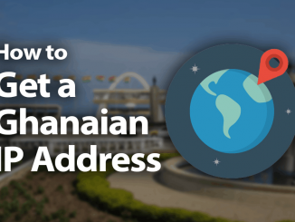 How to Get a Ghanaian IP Address in 2019