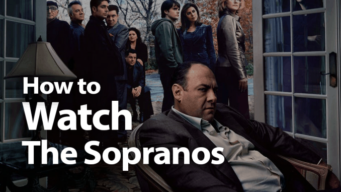 How to Watch The Sopranos Online in 2019: Fuhgeddaboutit