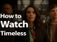 How to Watch Timeless in 2019 Because Time's a-Wastin'