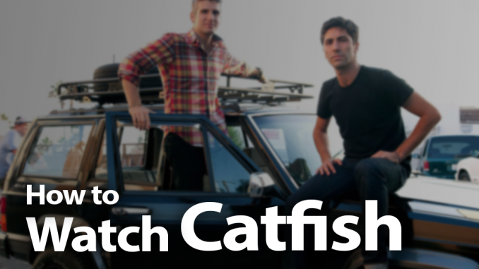 How to Watch Catfish in 2019: Fraudsters Unmasked