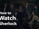 How to Watch Sherlock Online in 2019: It's Not Elementary