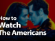 How to Watch The Americans in 2019 for the Games Spies Play