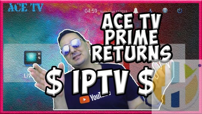 IPTV Returns with ACE TV IPTV Prime coming back very soon