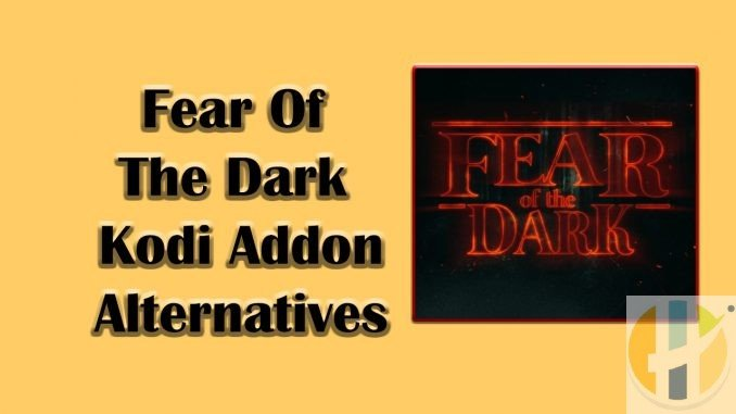 Fear Of The Dark Kodi Addon Alternatives
