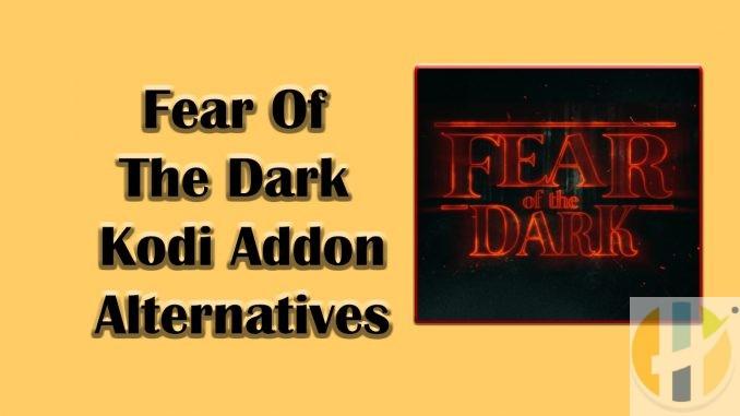 Fear Of The Dark Kodi Addon Alternatives