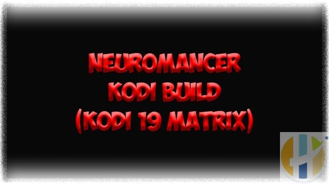 How to Install Neuromancer Kodi Build (Kodi 19 Matrix)