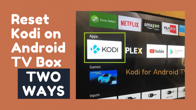 How to Reset Kodi on Android TV Box