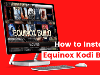 How to Install Equinox Kodi Build in 2021 [Easy Guide]