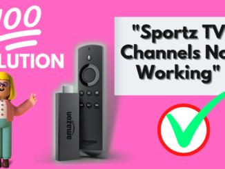 Sportz TV IPTV Channels Not Working: Ways to Troubleshoot