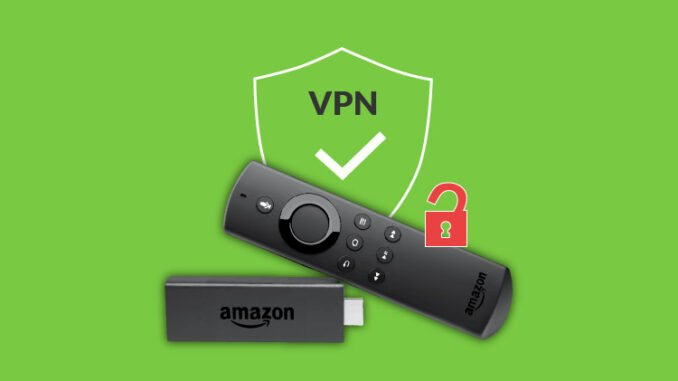 Tips to Install and Use VPN for Firestick/ Fire TV: a complete guide