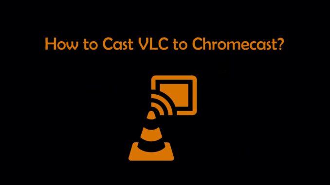 Cast VLC to Chromecast