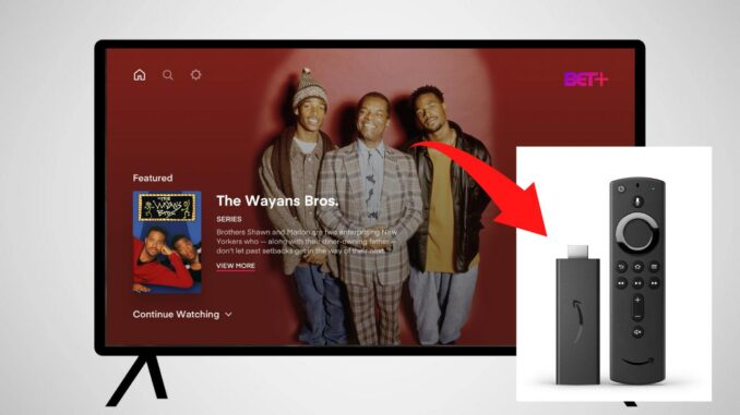 How to Download BET Plus on Firestick for Free